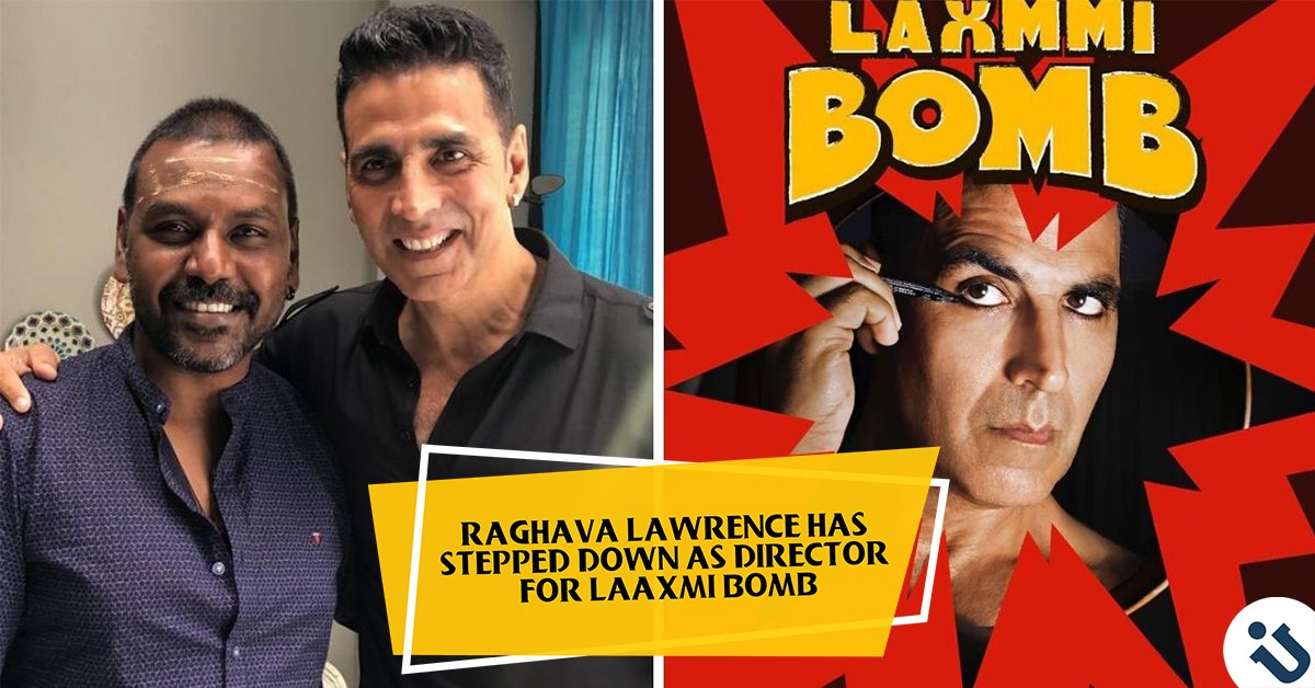 Raghava Lawrence has stepped down as director for Laaxmi Bomb