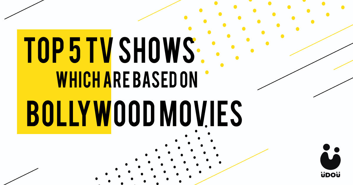 Top 5 TV Shows Which are based on Bollywood Movies